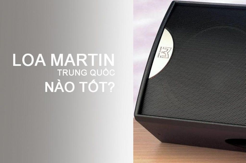 Chia sẻ 3 loa Martin Trung Quốc loại 1, giá rẻ, đáng mua nhất 2018