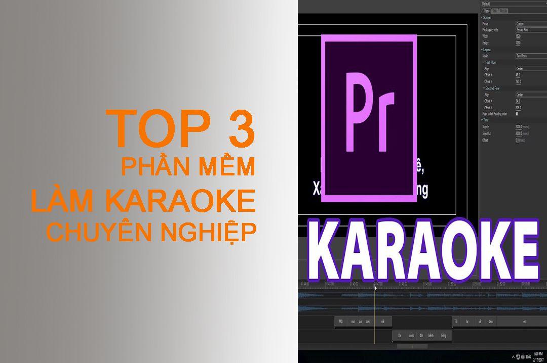 3 phần mềm làm Karaoke chuyên nghiệp nhất hiện nay 2018