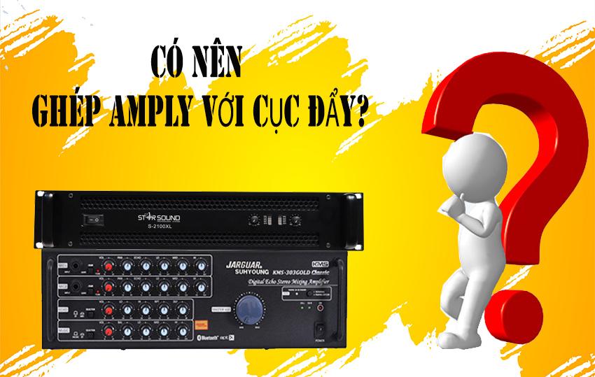 co-nen-ghep-cuc-day-cong-suat-voi-amply-1
