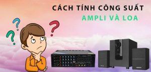 cach-tinh-cong-suat-ampli-va-loa